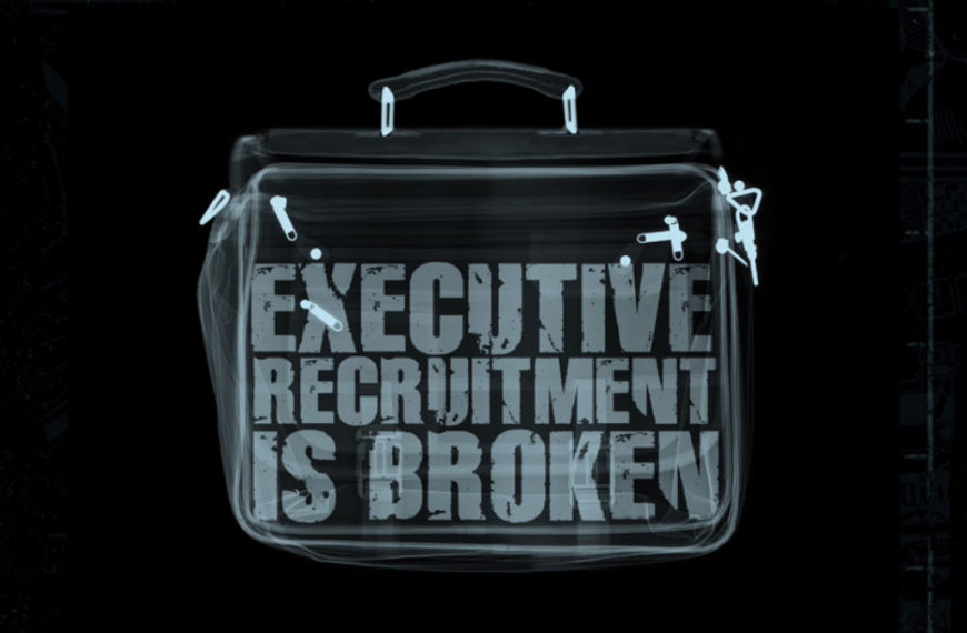 Executive Recruitment Is Broken – How To Secure The Right Candidate On Your Terms In 2021