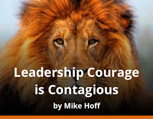 Leadership Courage is contagious by Mike Hoff